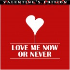love_me_now_or_never