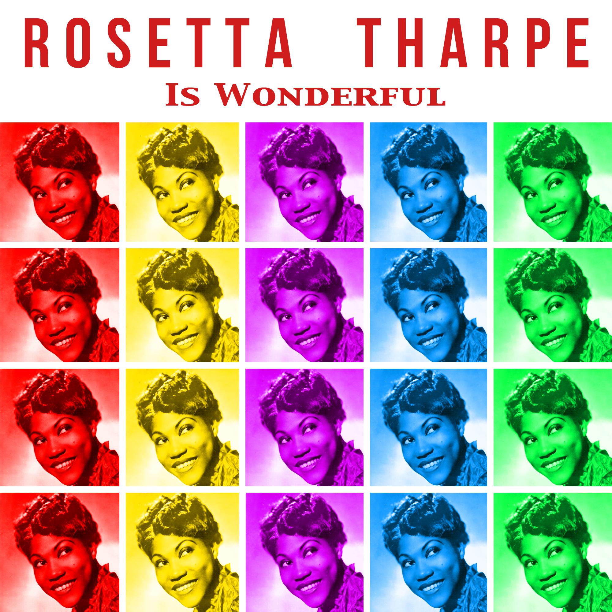 Rosetta Tharpe Is Wonderful – Sister Rosetta Tharpe