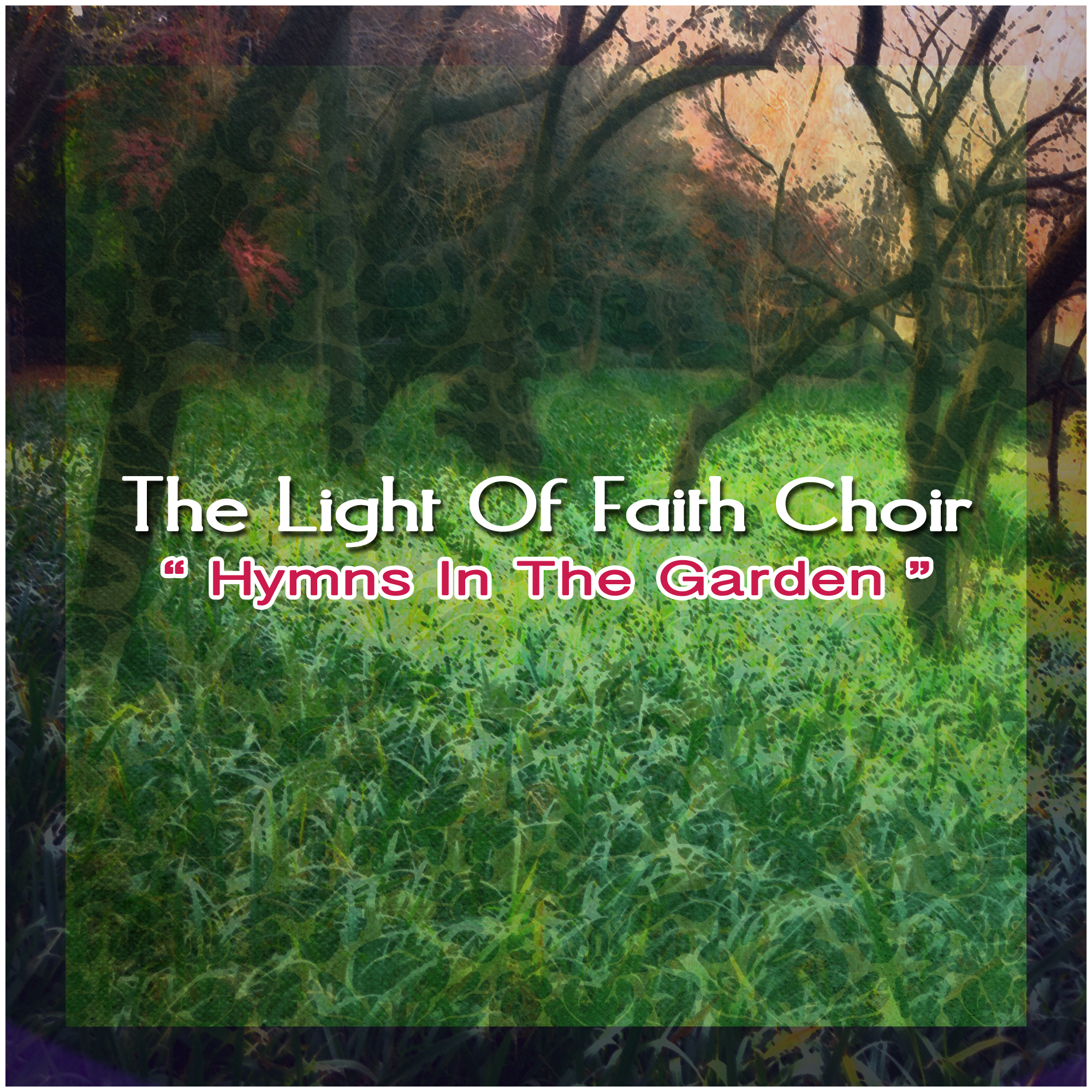 Hymns In The Garden - The Light of Faith Choir