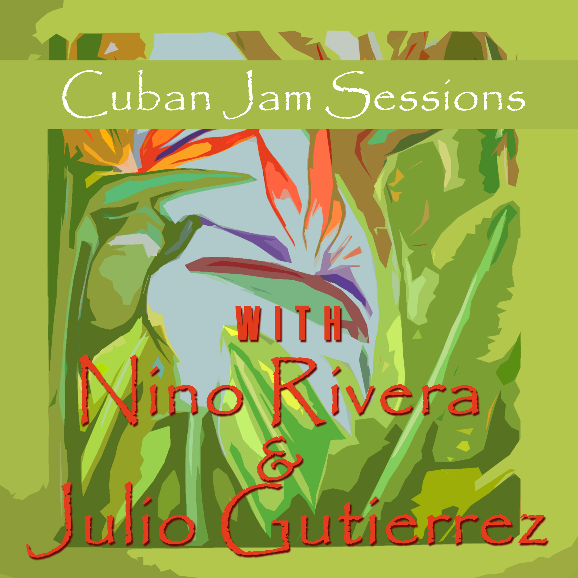 Cuban Jam Sessions With Nino Rivera & Julio Gutierrez