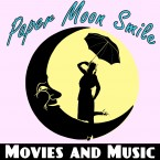 Paper Moon Smile: Movies and Music