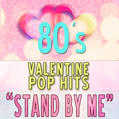 Stand By Me 80s Valentine Pop Hits